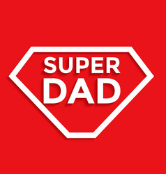 super dad - fathers day background vector image vector image