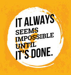 It always seems imposible until it is done vector