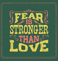 Fear is stronger than love - english saying vector