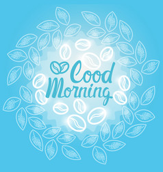 good morning coffee break breakfast drink beverage vector image