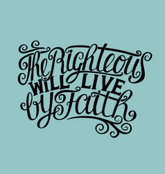 Hand lettering the righteous will live by faith vector