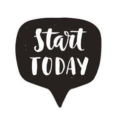 start today motivational lettering quote vector image