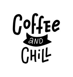 hand drawn typography poster coffee and chill vector image