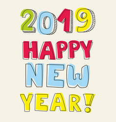 happy new year 2019 hand drawn colorful sign vector image
