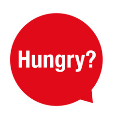 Hungry sign speech bubble red vector
