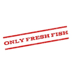 Only Fresh Fish Watermark Stamp vector image