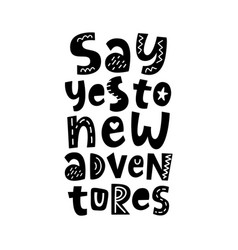 say yes to new adventures poster lettering quote vector image