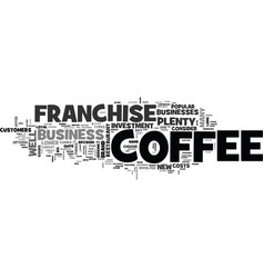 why choose a coffee franchise text word cloud vector image