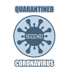 Quarantined coronavirus covid-19 bacterium icon vector