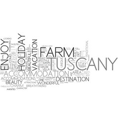 Why choose a farm holiday in tuscany text word vector
