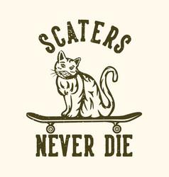 T-shirt design slogan typography scater never die vector