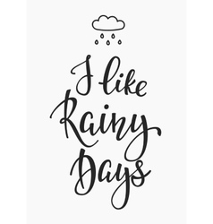 I like rainy days quotes typography vector image vector image