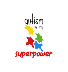 Autism is my superpower quote typography vector