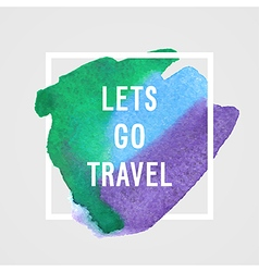 Motivated poster - Lets go travel vector image