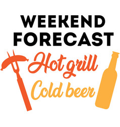 weekend forecast hot grill cold beer on white vector image