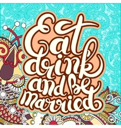 handwritten lettering inscription Eat drink and be vector image
