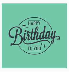 happy birthday vintage lettering card background vector image