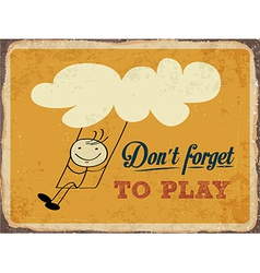 Retro metal sign Dont forget to play vector image