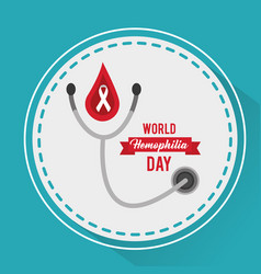 world hemophilia day stethoscope medical campaign vector image