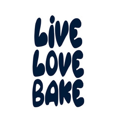 live love bakephrases and sayings about cooking vector image