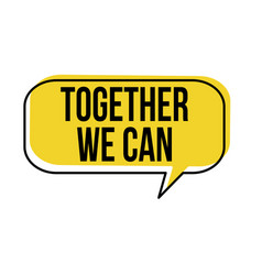 Together we can speech bubble vector