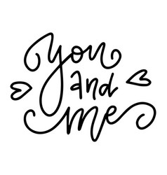 hand drawn lettering quote - you and me vector image