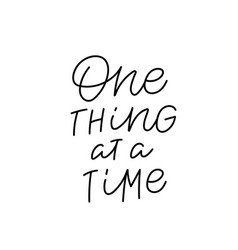 One thing at time calligraphy quote lettering sign vector