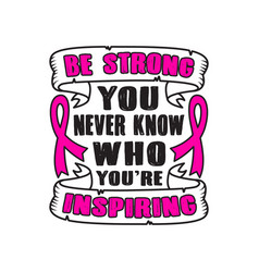 Be strong who youre inspiring vector