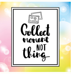 collect moments not things lettering vector image vector image