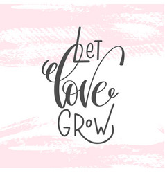 Let love grow - hand lettering inscription text to vector