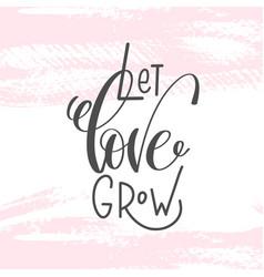 Let love grow - hand lettering inscription text vector