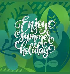 hand lettering enjoy summer holiday decorative vector image