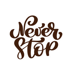 never stop inspirational and motivational quotes vector image