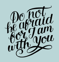 hand lettering with bible verse do not be afraid vector image