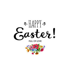 Lettering happy easter decorated flowers vector