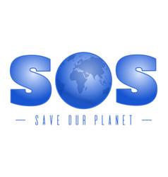 Save our planet sos environmental protection card vector