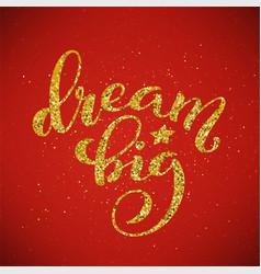 dream big hand written lettering inspirational vector image