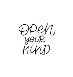 open your mind quote lettering calligraphy vector image