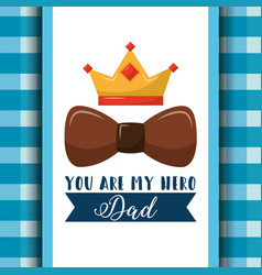 you are my hero dad brown bow crown ribbon and vector image