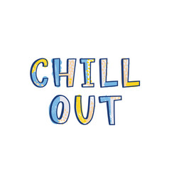chill out lettering or text written with creative vector image