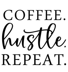 coffee hustle repeat inspirational quotes vector image