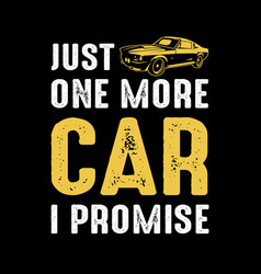 just one more car car quotes vector image