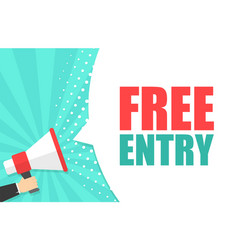male hand holding megaphone with free entry vector image