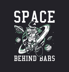 T-shirt design space behind bars with astronaut vector