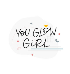 You glow girl calligraphy crown quote lettering vector