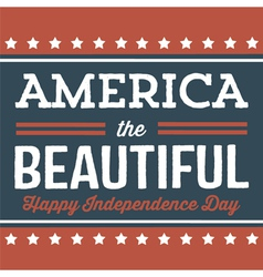 America The Beautiful - Happy Independence Day vector
