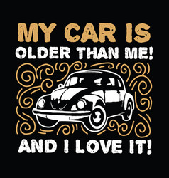 my car is older than me vector image