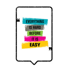 everything is hard before it is easy inspiring vector image vector image