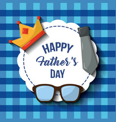 Happy fathers day label glasses crown necktie blue vector