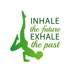 Inhale the future exhale the past vector